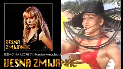 Vesna Zmijanac - Idemo na more ft. Rambo Amadeus - (Audio 1994)