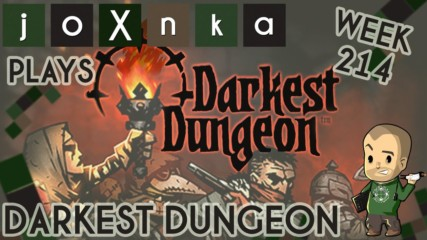 joXnka Plays DARKEST DUNGEON [Week 214]