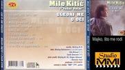 Mile Kitic i Juzni Vetar - Majko, sto me rodi (Audio 1991)
