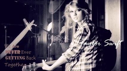 *текст + превод* Taylor Swift - We Are Never Ever Getting Back Together
