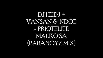 Dj Hedj + Ndoe & Vansan - Makar Priqtel Da Si Ti
