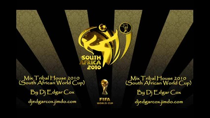 Youtube - Mix Tribal House 2010 (south African World Cup) - Dj Edgar Cox