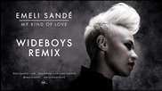 Зарибяващ Бийт! Emeli Sandе - My Kind of Love ( Wideboys Remix ) H D