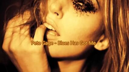 Pete Gage - Blues Has Got Me Превод