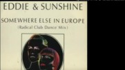 Eddie and The Sunshine - Somewhere Else In Europe --radical Club Dance Mix 1983