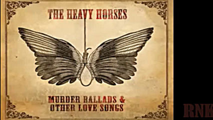 The Heavy Horses ❤️ Murder Ballads & Other Love Songs Part 1