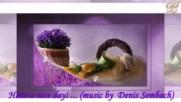 Приятни почивни дни! ... ... (music by Denis Sembach)