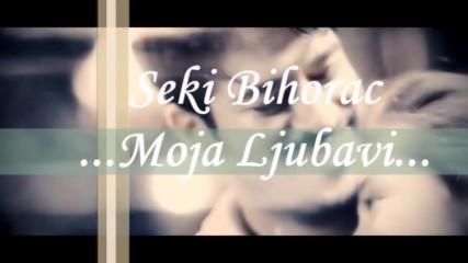 Seki Bihorac Moja Ljubavi