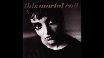 This Mortal Coil - With Tomorrow
