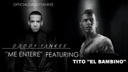 *new* Daddy Yankee ft. Tito El Bambino - Me Entere