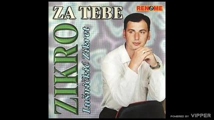Zikro - Da stotinu drugih imas - (audio 2005)