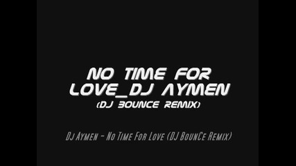 Dj Aymen - No Time For Love (dj Bounce Remix) Extrait _hq