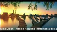 Mike Dixon - Make It Happen ( Instrumental Mix ) [high quality]