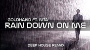 Goldhand feat. Nita - Rain Down On Me ( Deep House Remix 2014)