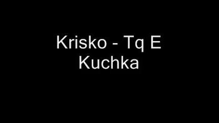 Krisko - Tq E Kuchka Vbox7