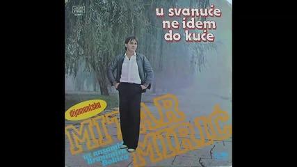 Mitar Miric - U svanuce ne idem do kuce - (Audio 1983) HD