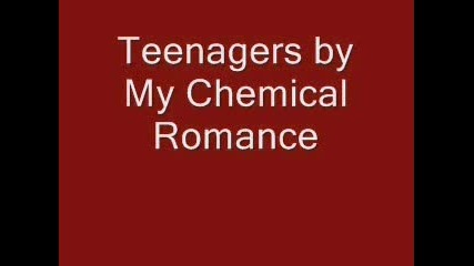 Teenagers by My Chemical Romance [chipmunk style]