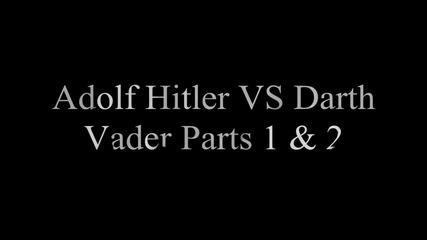 Adolf Hitler Vs Darth Vader Parts 1 & 2