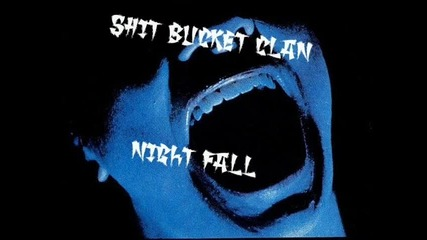 Shit Bucket Clan - Night Fall