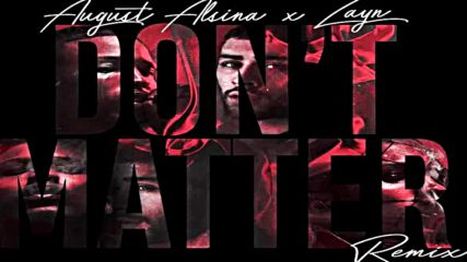 August Alsina ft. Zayn - Dont Matter