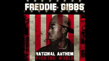 За първи път в Vbox7!!! Freddie Gibbs - National Anthem [ Fuck The World ] * C L E A N *