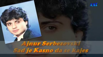 Ajnur Serbezovski Sad /// Je Kasno Da Se Kajes