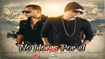 Juno The Hitmaker Ft. Jadiel-no Llores Por El