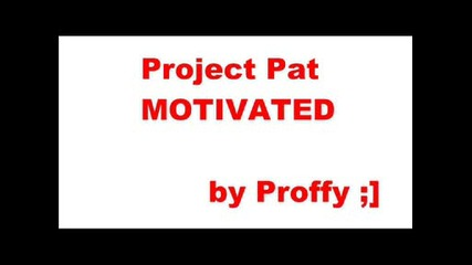 Project Pat - Motivated