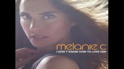 Melanie C - I Don't Know How to Love Him