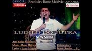 Bane Makivic Ludilo Do Jutra New single 2015