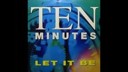Ten Minutes - Let It Be