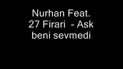 Nurhan Feat. 27 Firari - Ask beni sevmedi