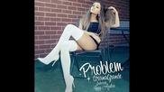 New 2014 !!! Ariana Grande - Problem ft Iggy Azalea (текст и превод)