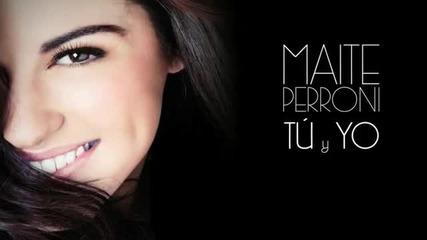 Превод ! New 2013- Maite Perroni - Tu y yo
