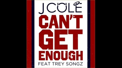 J.cole ft Trey Songz - Can't Get Enough