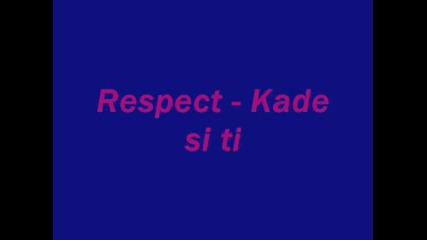 Respect - Kade si ti