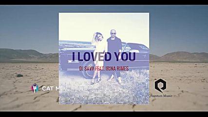 Dj Sava Feat. Irina Rimes - I Loved You (lyrics)