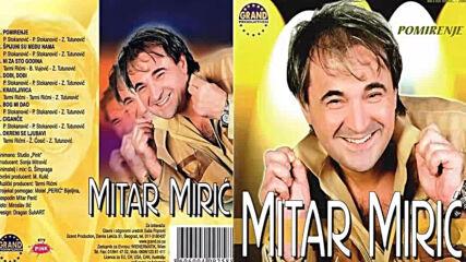 Mitar Miric - Dodji dodji (hq) (bg sub)