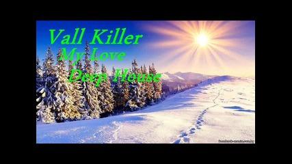 Vall Killer - My Love (deep house) 2015