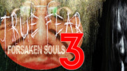 True Fear Forsaken Souls #3