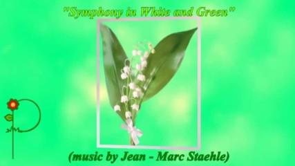 Симфония в бяло и зелено ... (music by Jean - Marc Staehle)
