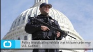 Police Investigating Vehicle That Hit Barricade Near U.S. Capitol