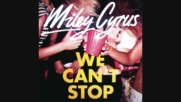 Miley Cyrus - We Can't Stop [Official HD Audio]