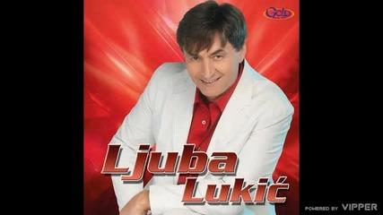 Ljuba Lukic - Hajde dodji - (Audio 2007)