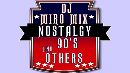 Dj Miro Mix - Nostalgy 90s and Others 2019