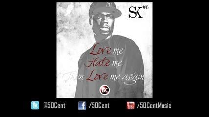 50 Cent - Love_ Hate_ Love (street King Energy Track #6)