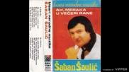 Saban Saulic - Na djerdjefu vezak veze Fata - (Audio 1986)