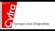 Dj Cyfra - Swingers Club ( Original Mix ) [high quality]