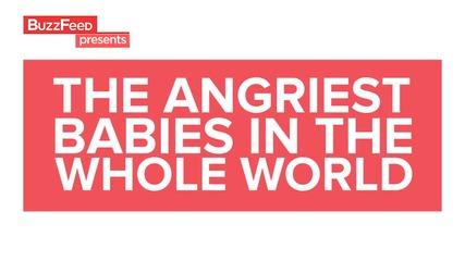 Смях! Най-ядосаните бебета на света