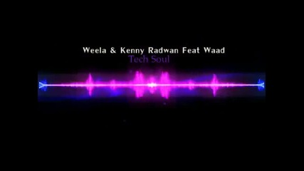 Weela - Tech Soul ( Feat Kenny Radwan and Waad )